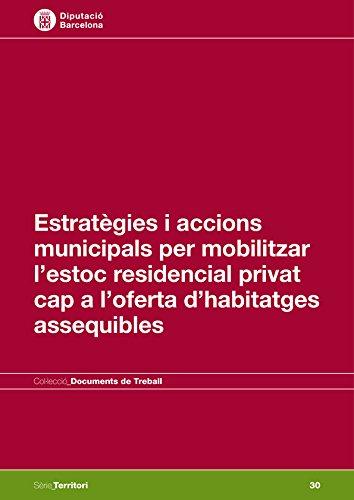Estratègies i accions municipals per mobilitzar l'estoc residencial privat cap a l'oferta d'habitatges assequibles (Documents de Treball. Sèrie Territori)