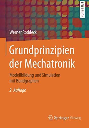 Grundprinzipien der Mechatronik: Modellbildung und Simulation mit Bondgraphen