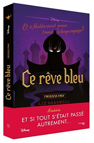 Ce rêve bleu: Et si Aladdin n'avait jamais trouvé la lampe ?