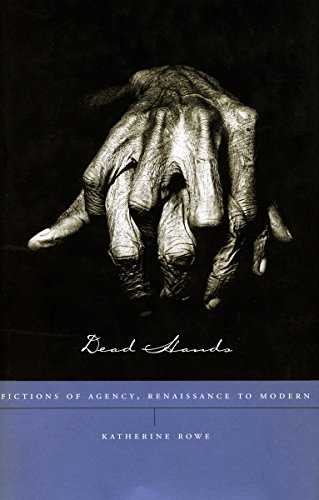 Dead Hands: Fictions of Agency, Renaissance to Modern por Katherine Rowe