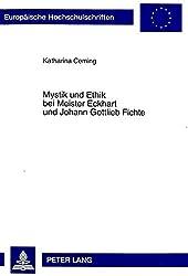 Mystik und Ethik bei Meister Eckhart und Johann Gottlieb Fichte (Europäische Hochschulschriften/European University Studies/Publications Universitaires Européennes)