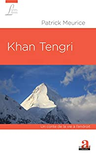 Khan Tengri: Un conte de la vie à l'endroit par Patrick Meurice