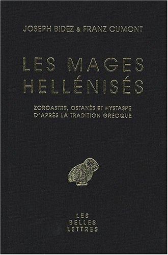 Les Mages Hellénisés: Zoroastre, Ostanès et Hystaspe d'après la tradition grecque