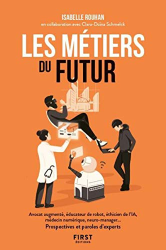 Les métiers du futur - avocat augmenté, éducateur de robots, éthicien de l'IA, médecin numérique, neuro-manager... Prospectives et paroles d'experts par  Isabelle ROUHAN, Clara Doïna SCHMELK