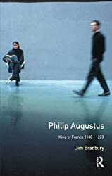 Philip Augustus: King of France 1180-1223 (The Medieval World)