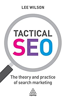 Tactical SEO: The Theory and Practice of Search Marketing (English Edition) de [Wilson, Lee]