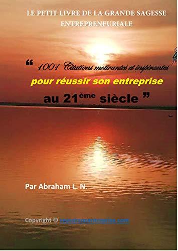 Couverture du livre LE PETIT LIVRE DE LA GRANDE SAGESSE ENTREPRENEURIALE (LIVRE BUSINESS): 1001 Citations motivantes et inspirantes pour réussir son entreprise au 21ème siècle