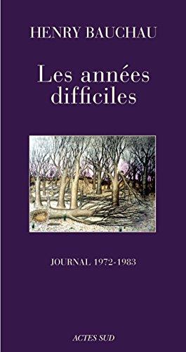 Les années difficiles: Journal (1972 - 1983) (MEMOIRES, JOURN) par Henry Bauchau