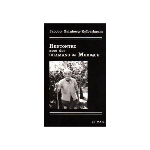 Rencontre avec des chamans du Mexique de Jacobo Grinberg-Zylberbaum ( 1 mars 1994 )