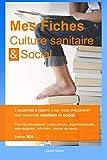 Mes fiches culture sanitaire et social: préparation aux concours du domaine sanitaire et social...