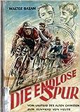 Walter Basan: Die Endlose Spur - Vom Laufrad der alten Chinesen zum Rennrad von heute