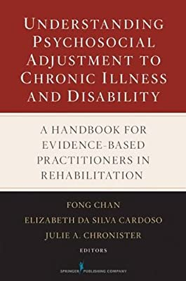 Understanding Psychosocial Adjustment to Chronic Illness and Disability: A Handbook for Evidence-based Practitioners in Rehabilitation
