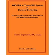 YOGODA or Tissue-Will System of Physical Perfection: Including 3 Chapters on Concentration and Meditation Techniques