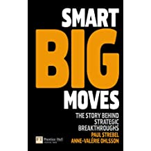 Smart Big Moves: The secrets of successful strategic shifts (Financial Times Series) (English Edition)