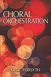 Choral Orchestration (Dover Books on Music and Music History) by Cecil Forsyth (2013-11-21)