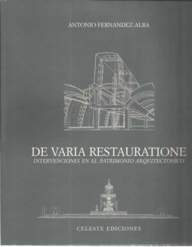 De varia restauratione : intervenciones en el patrimonio arquitectonic por Antonio Fernandez Alba