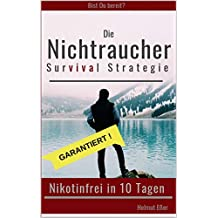 Garantiert nikotinfrei oder Geld zurück! Die Nichtraucher Survival Strategie: Kämpfe hart, effektiv und gnadenlos gegen deine Sucht.