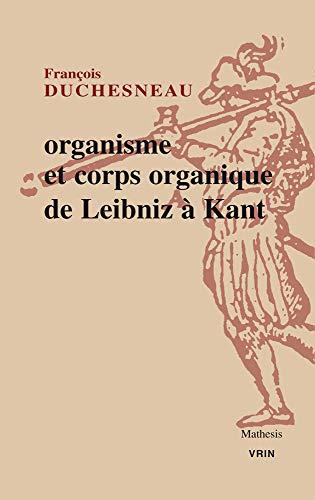 Organisme Et Corps Organique de Leibniz a Kant (Mathesis) por Francois Duchesneau