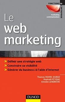 Le web marketing (Marketing - Communication) par [Faivre-Duboz, Thomas, Fétique, Raphael, Lendrevie, Antoine]