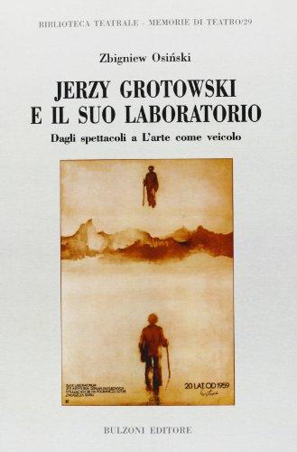 Jerzy Grotowski e il suo laboratorio. Dagli spettacoli a L'arte come veicolo