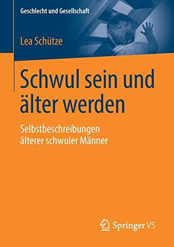Schwul sein und älter werden: Selbstbeschreibungen älterer schwuler Männer (Geschlecht und Gesellschaft, Band 74)