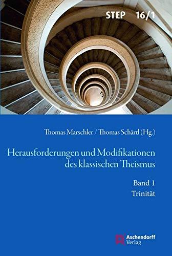 Herausforderungen und Modifikationen des klassischen Theismus: Band 1: Trinität (Studien zur systematischen Theologie, Ethik und Philosophie)