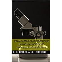 IMPLANTAÇÃO DE DATA WAREHOUSE NA AGÊNCIA NACIONAL DE VIGILÂNCIA SANITÁRIA (ANVISA) (Portuguese Edition)