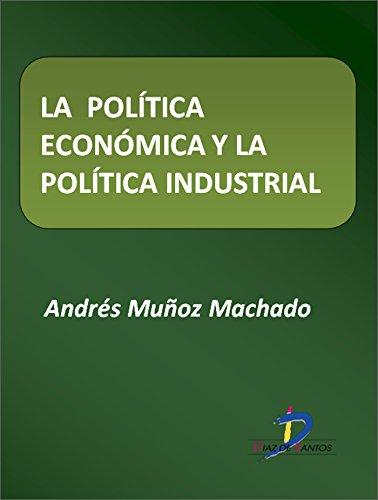 La política económica y la política industrial  (Este capítulo pertenece al libro La política industrial) por Andrés Muñoz Machado
