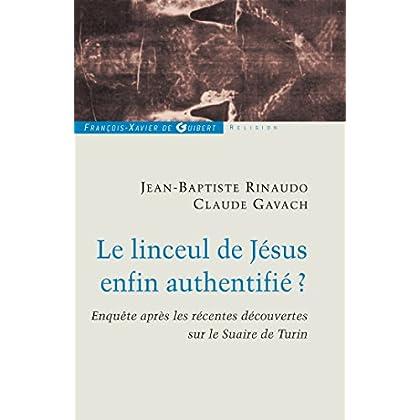 Le linceul de Jésus enfin authentifié ?: Enquêtes après les récentes découvertes sur le linceul de Turin