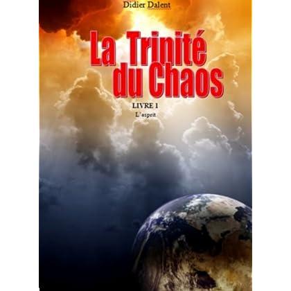 La trinité du chaos: Livre 1 'L'esprit'