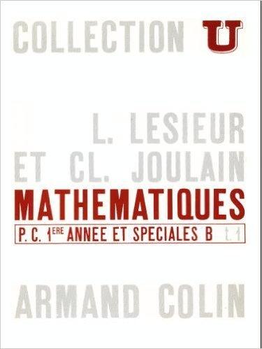 Mathématiques, P.C. 1ère année et spéciales B, tome 1