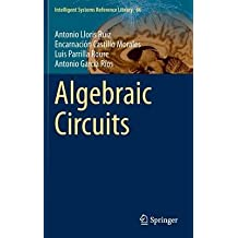[(Algebraic Circuits)] [ By (author) Antonio Lloris Ruiz, By (author) Luis Parrilla Roure, By (author) Antonio García Ríos, By (author) Encarnación Castillo Morales ] [April, 2014]