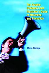 The Graphic Designer's and Illustrator's Guide to Marketing and Self-Promotion by Maria Piscopo (2004-08-01)