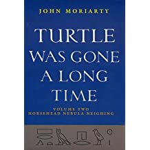 [Turtle Was Gone a Long Time: Horsehead Nebula Neighing v. 2] (By: John Moriarty) [published: September, 1997]