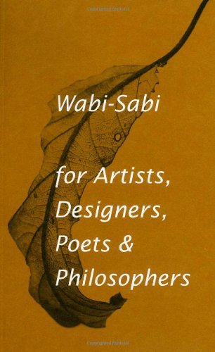 Wabi-sabi: For Artists, Designers, Poets & Philosophers: Written by Leonard Koren, 2008 Edition, Publisher: Imperfect Publishing [Paperback]