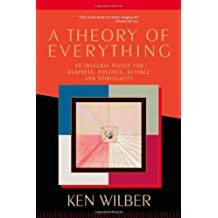 A Theory of Everything: An Integral Vision for Business, Politics, Science and Spirituality by Ken Wilber (2001-10-16)