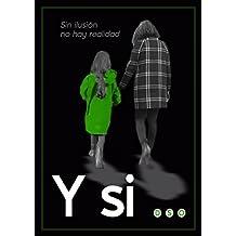 """Y SI...: """"Sin ilusión no hay realidad"""""""