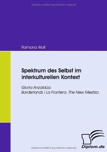 Spektrum des Selbst im interkulturellen Kontext. Gloria Anzaldúa: Borderlands/La Frontera. The New Mestiza by Ramona Wolf (2009-08-14)