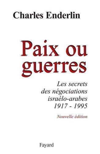 Paix ou guerres : Les secrets des négociations israélo-arabes 1917-1995 par Charles Enderlin