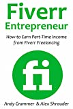 FIVERR ENTREPRENEUR: How to Earn Part-Time Income from Fiverr Freelancing (English Edition)