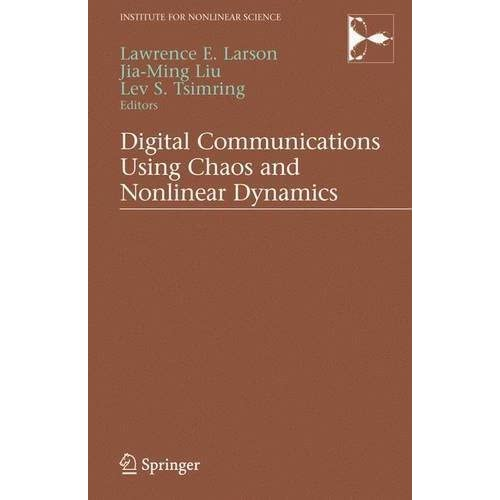 Digital Communications Using Chaos and Nonlinear Dynamics (Institute for Nonlinear Science) (2006-07-20)