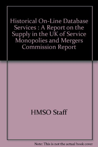 Historical On-Line Database Services : A Report on the Supply in the UK of Service Monopolies and Mergers Commission Report