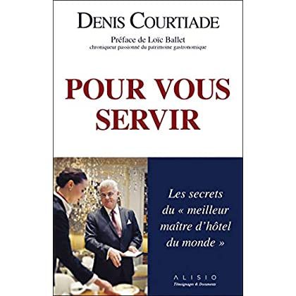 Pour vous servir : les secrets du meilleur maître d'hôtel du monde