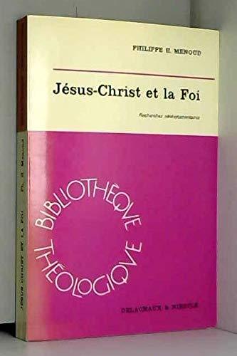 Jésus-Christ et la Foi : Recherches néotestamentaires par Philippe H. Menoud
