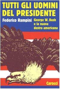 Tutti gli uomini del Presidente. George W. Bush e la nuova destra americana
