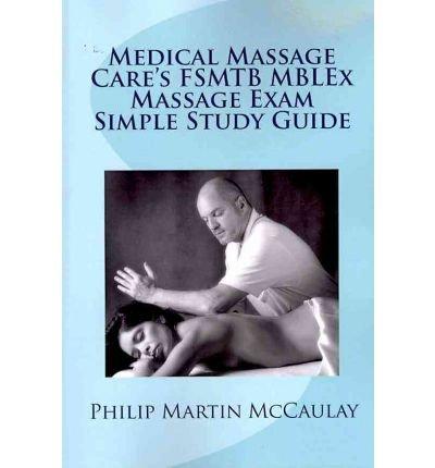 [ MEDICAL MASSAGE CARE'S FSMTB MBLEX MASSAGE EXAM SIMPLE STUDY GUIDE ] BY McCaulay, Philip Martin ( AUTHOR )Feb-26-2010 ( Paperback ) (Philip Martin Mccaulay Mblex)