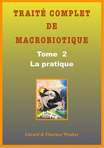 TRAITÉ COMPLET DE MACROBIOTIQUE: Tome 2 - La pratique par Gérard Wenker