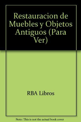 Descargar Libro Restauracion De Muebles Y Objetos Antiguos (Para Ver) de RBA Libros