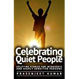 Celebrating Quiet People: Uplifting Stories for Introverts and Highly Sensitive Persons (Quiet Phoenix) (Volume 3) by Prasenjeet Kumar (2014-12-28)