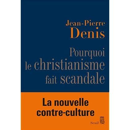 Pourquoi le christianisme fait scandale (Sciences humaines (H.C.) t. 0)